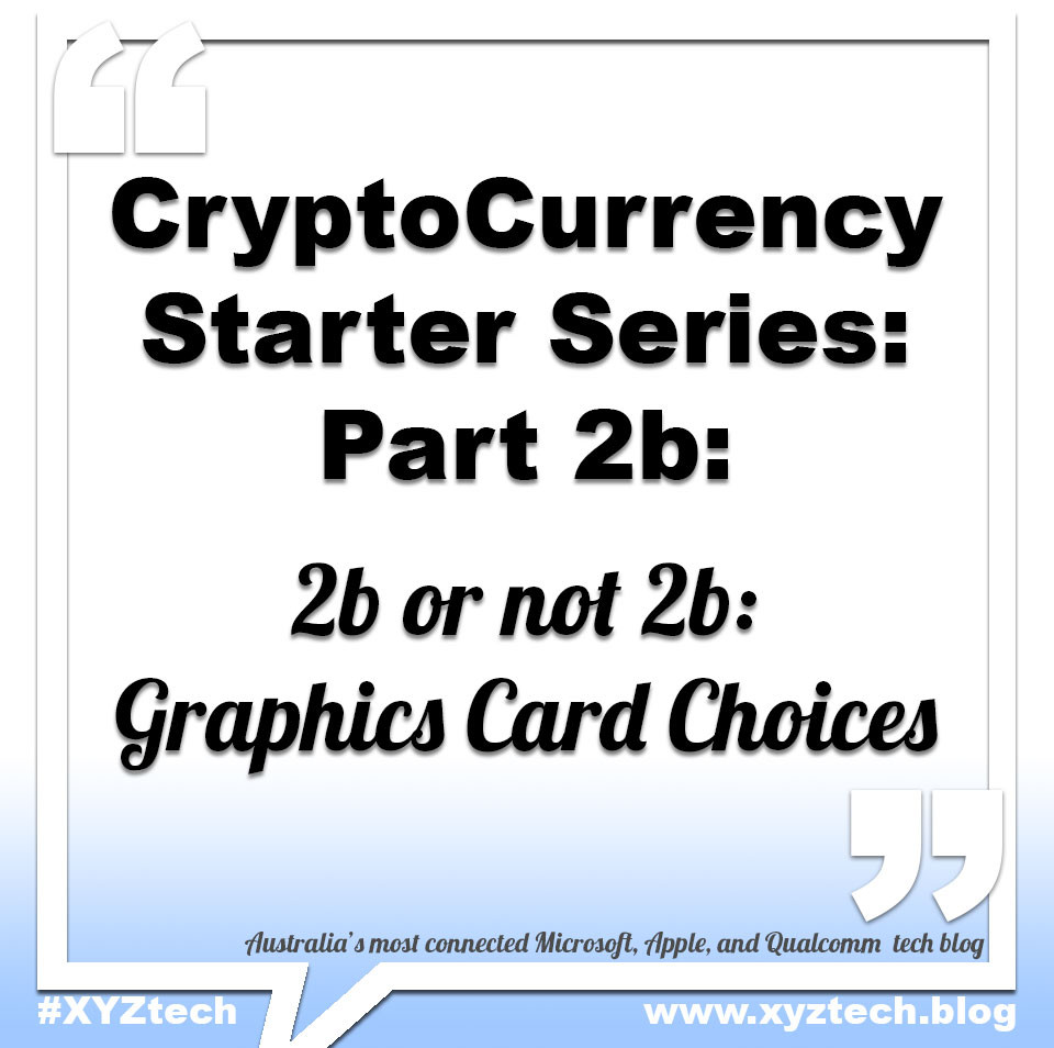 CryptoCurrency Starter Series: Part 2b: GPU choices #XYZtech