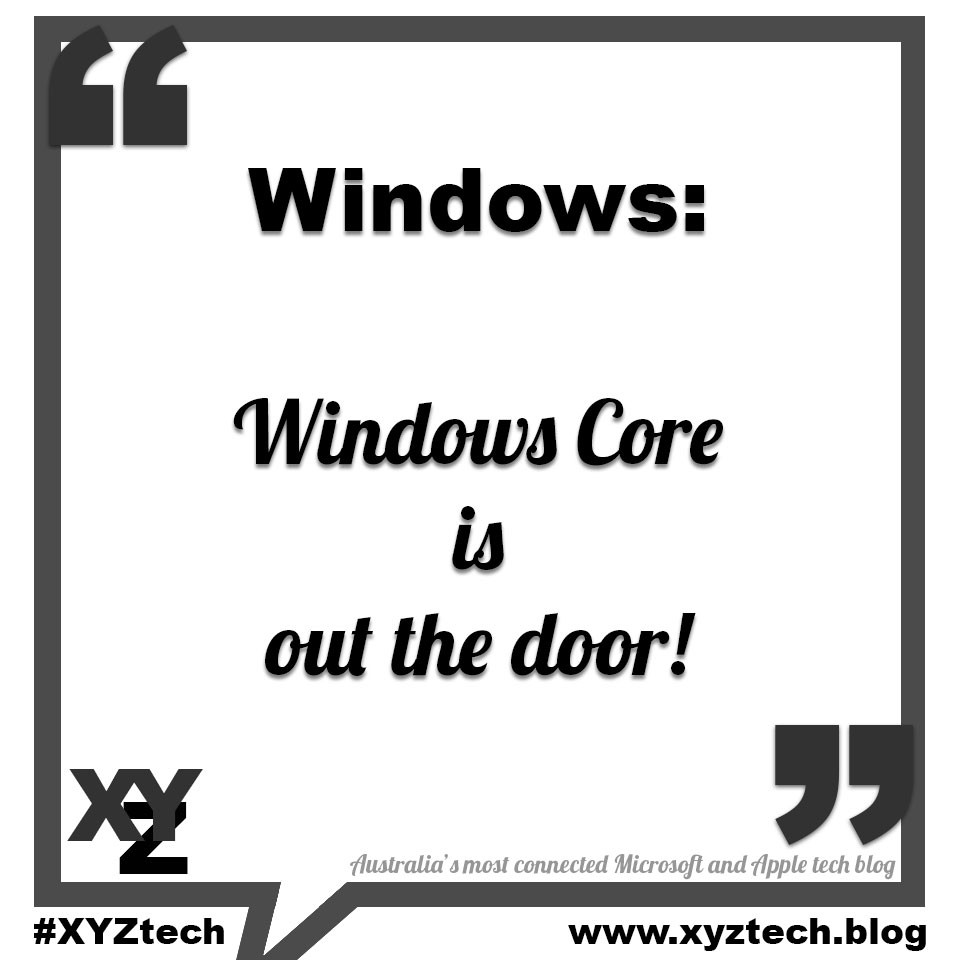 Windows Core is out the door.