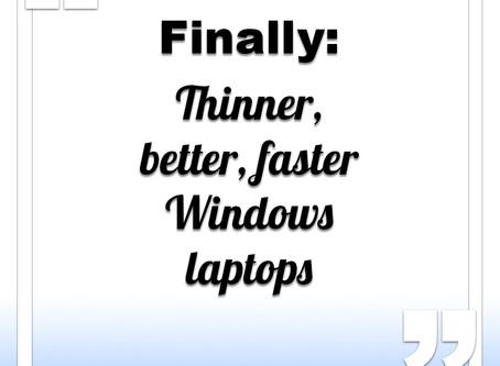 Thinner, Better, Faster: Laptops