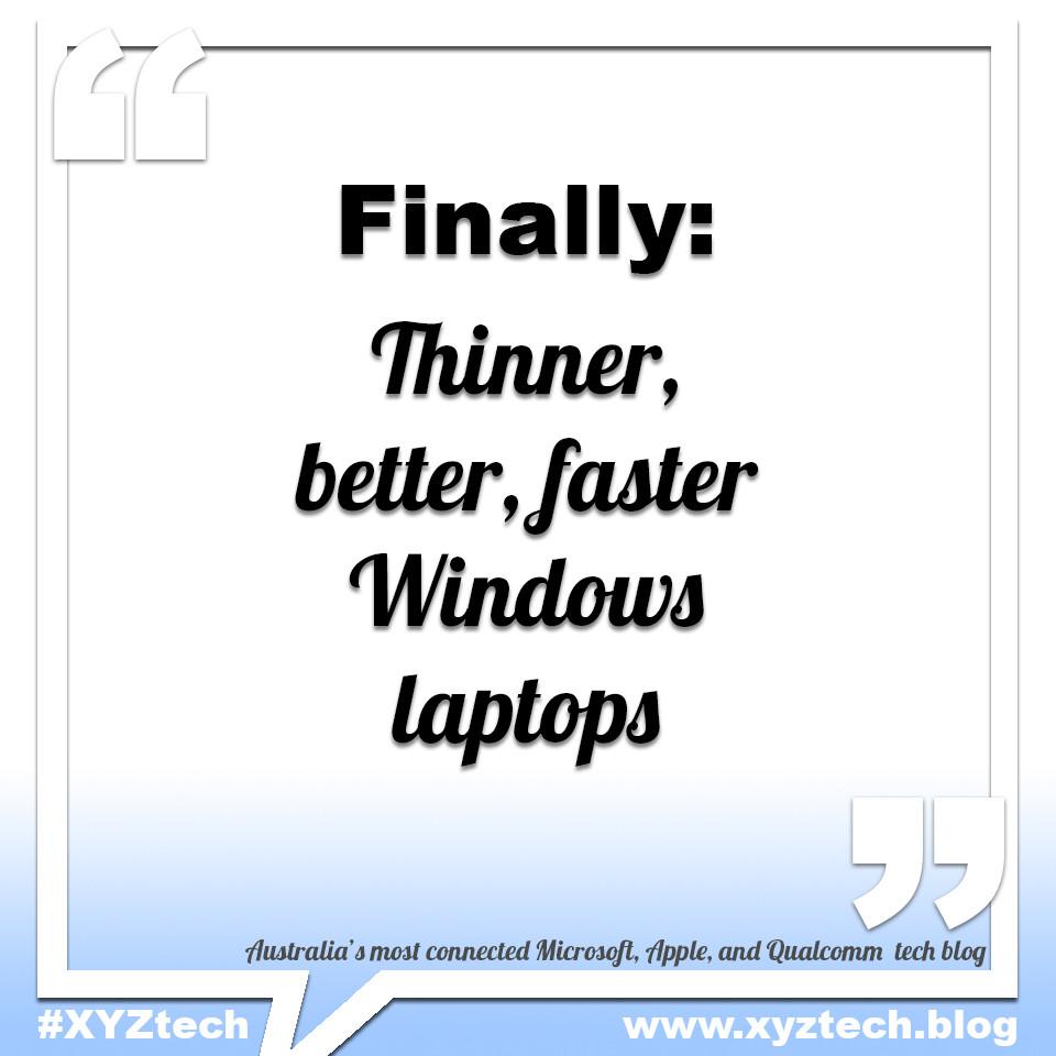 Finally: Thinner, better, faster Windows laptops
