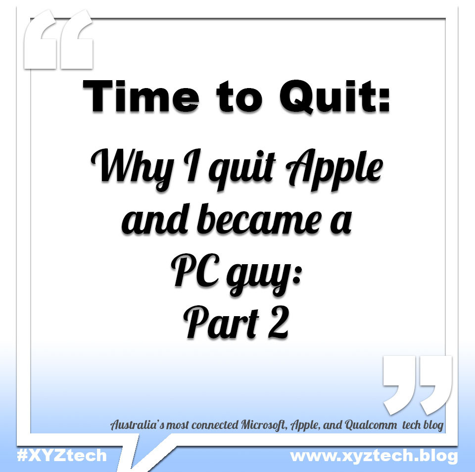 Why I quit Apple and became a PC guy: Part 2 #XYZtech