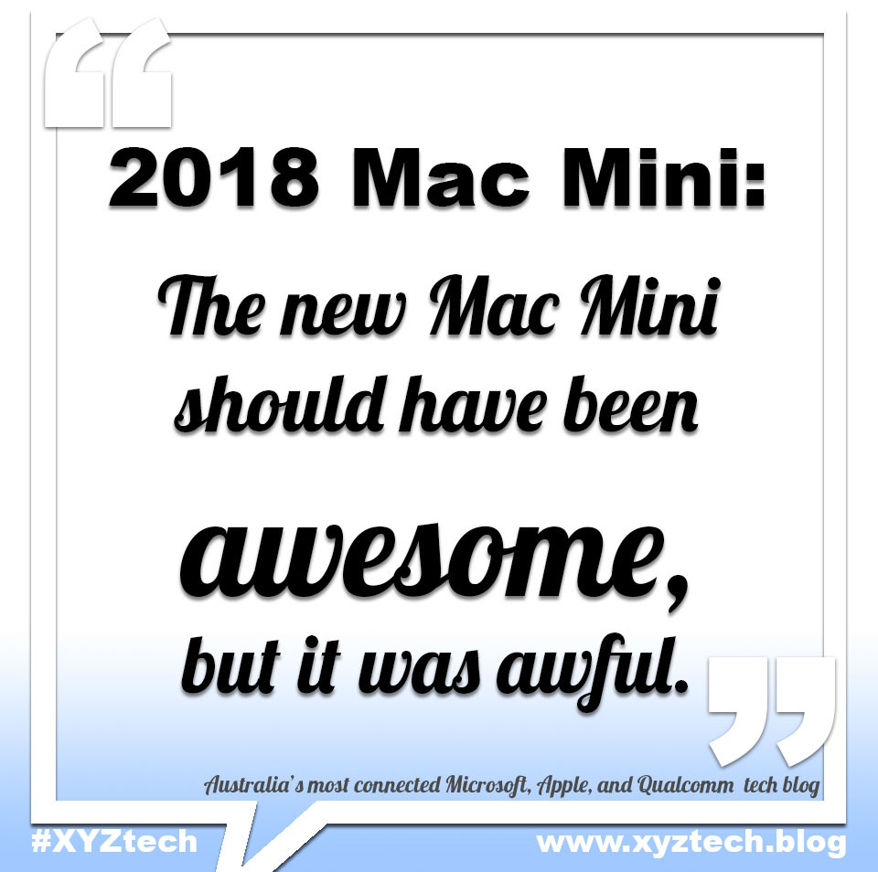 The 2018 Mac Mini should have been awesome, #XYZtech