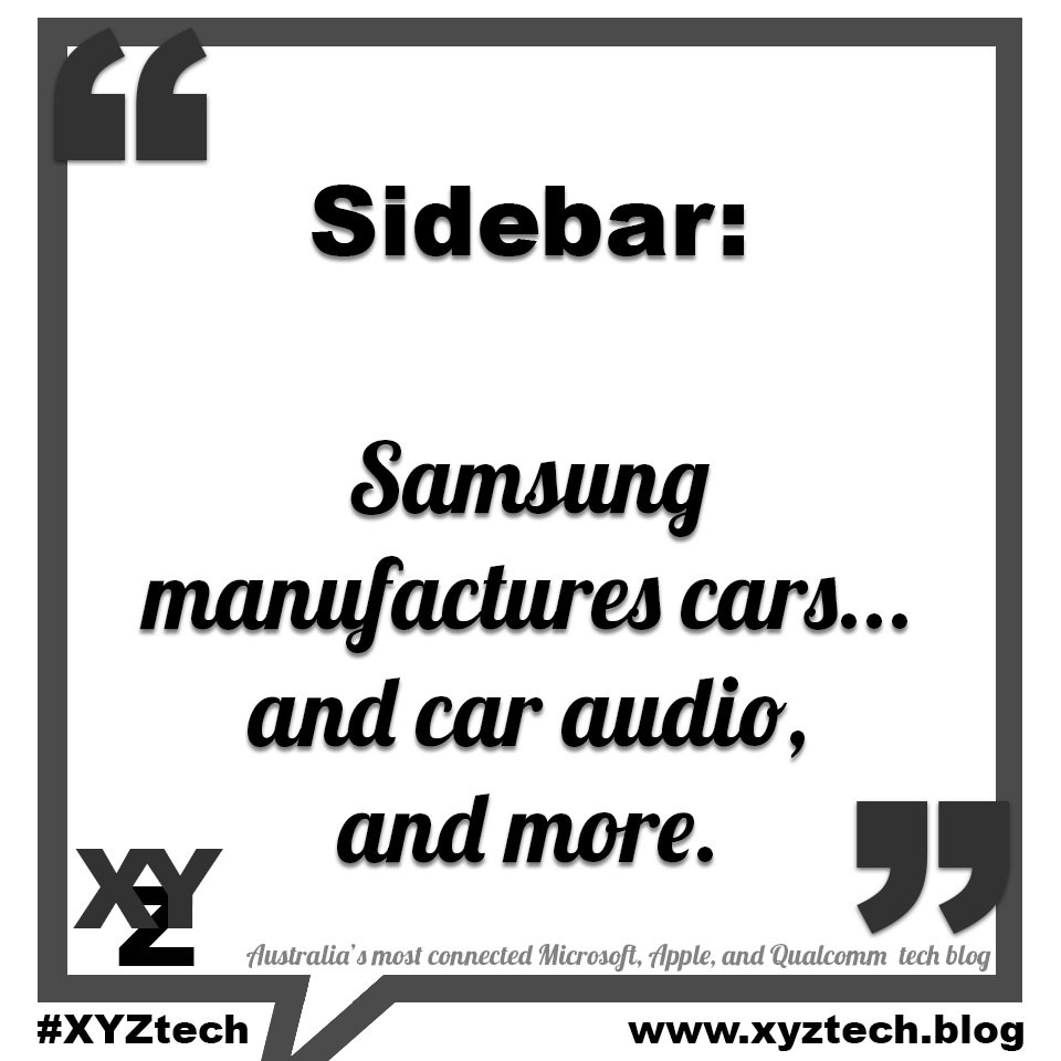 Sidebar: Samsung manufactures cars, car audio, and more.