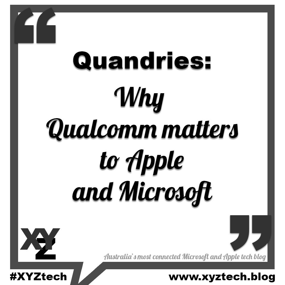 Quandries: Why Qualcomm matters to Apple and Microsoft