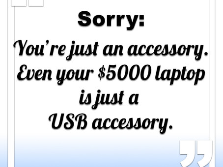 Sorry, you're just a USB accessory.