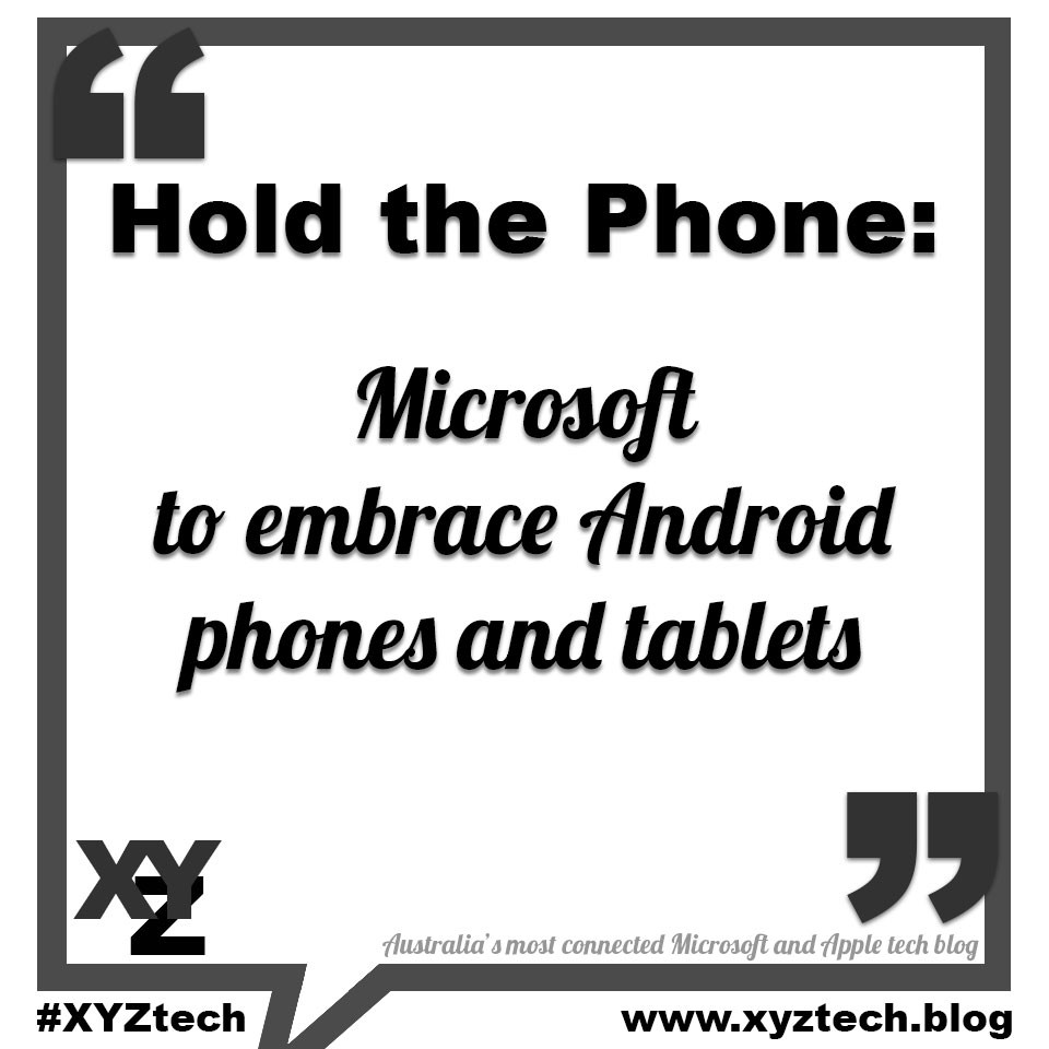 Microsoft to embrace Andoid phones and tablets