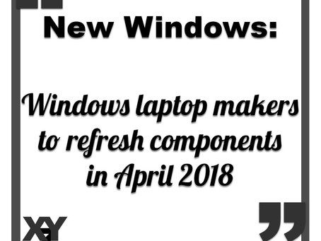 Windows laptop makers to refresh components in April 2018