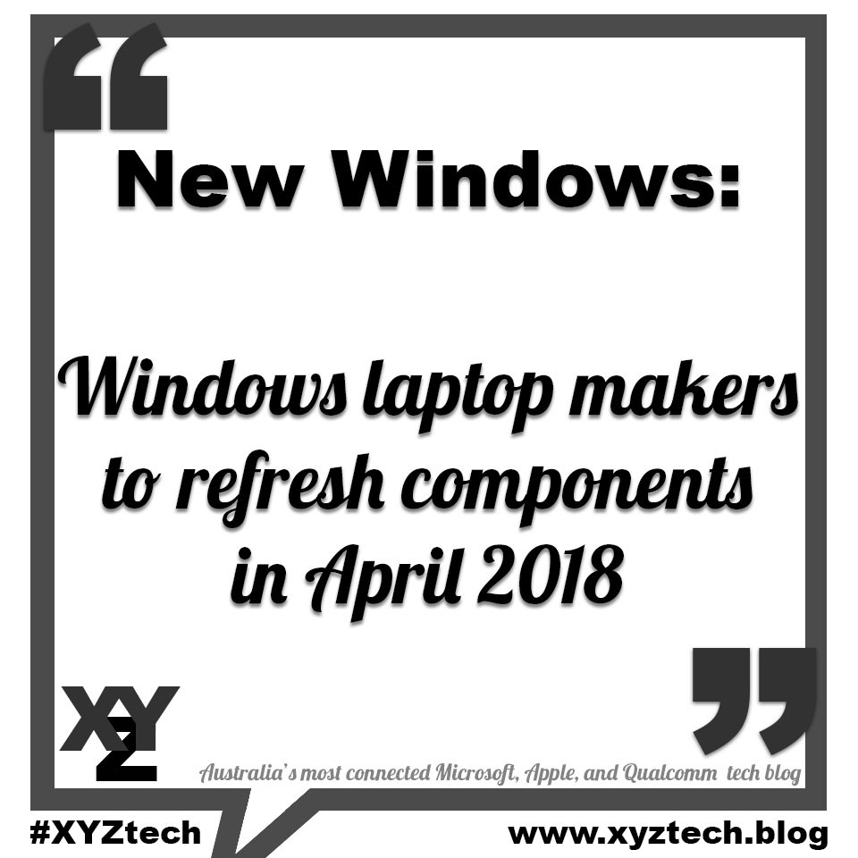 New Windows: Windows laptop makers to refresh components in April 2018
