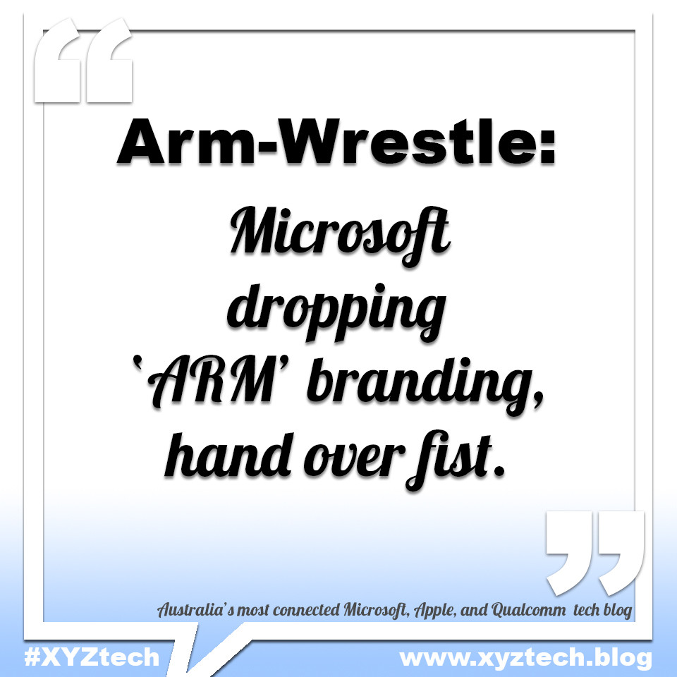 Microsoft dropping ARM branding, hand over fist #XYZtech