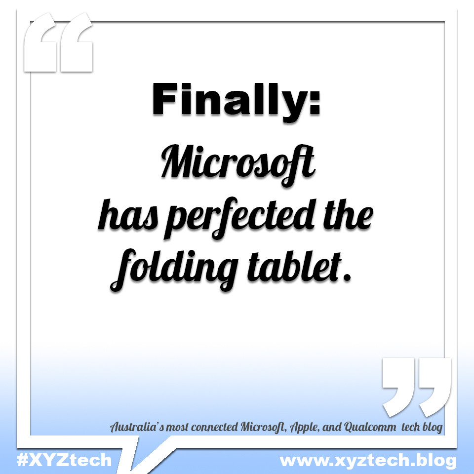 Microsoft as perfected the folding tablet. #XYZtech