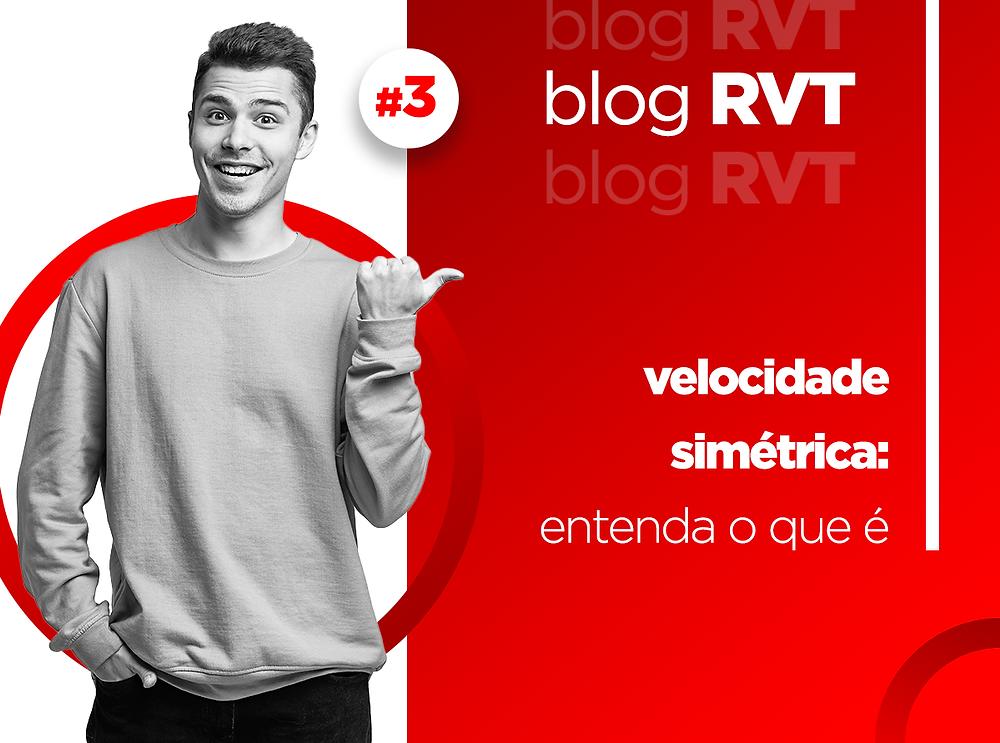 RVT | Planos com 1 GIGA de velocidade simétrica