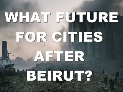 WHAT FUTURE FOR CITIES AFTER BEIRUT?
