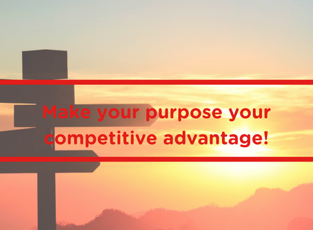 Make your purpose your competitive advantage!