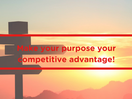 Make your purpose your competitive advantage!