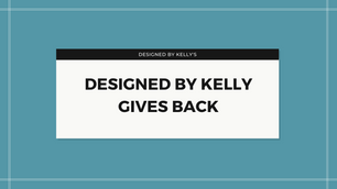 Designed by Kelly Gives Back