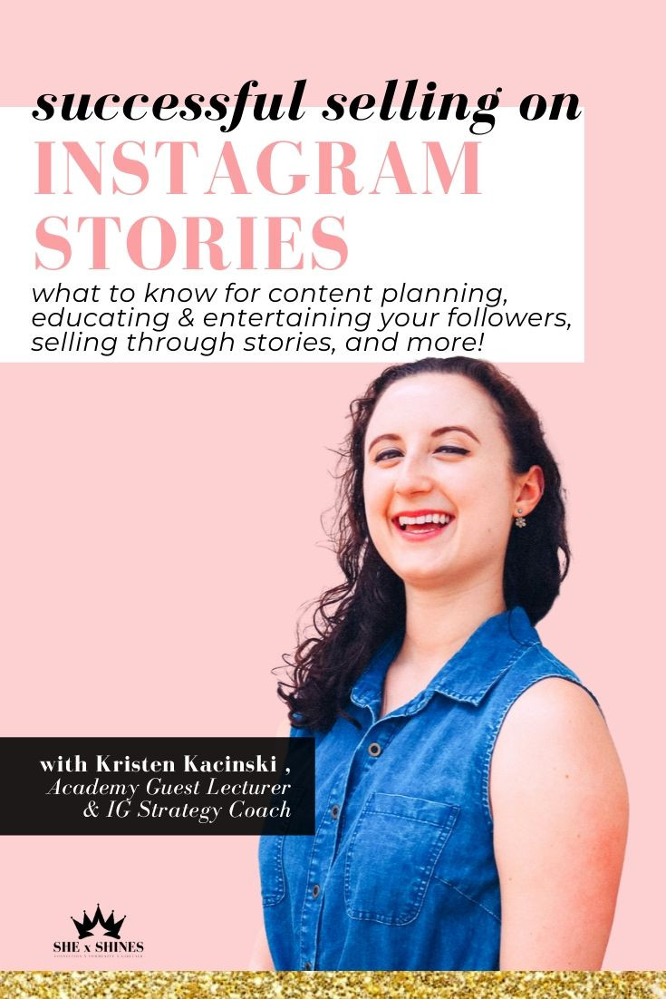 In her course from the SHE x SHINES Academy, Kristen shares how to build know-like-trust with your followers using IG stories. Kristen will also teach you how to master creating connection and sellable content through my signature IG story formula and strategy. Join her as she walks you through: content planning educating & entertaining your followers selling through stories and more!