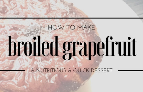 Benefits of broiled grapefruit + recipe