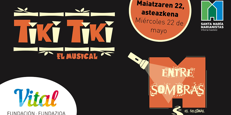 TEATRO MUSICAL MARIANISTAS - Maiatzaren 22, asteazkena - TIKI TIKI EL MUSICAL / ENTRE SOMBRAS EL MUSICAL