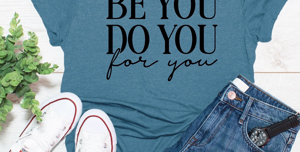 Be You, Do You, For You - Tee
