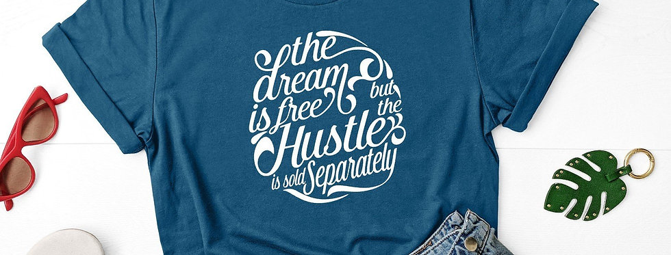 Dream Free, Hustle Sold Separately
