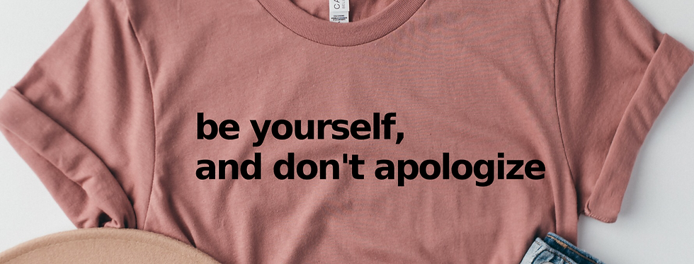 Be Yourself, Don't Apologize