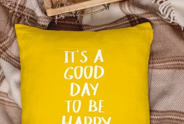 It's a Good Day to Be Happy - Pillow Cover