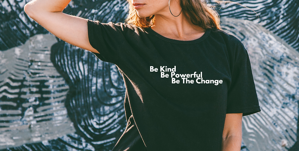 Be Kind, Be Powerful, Be the Change