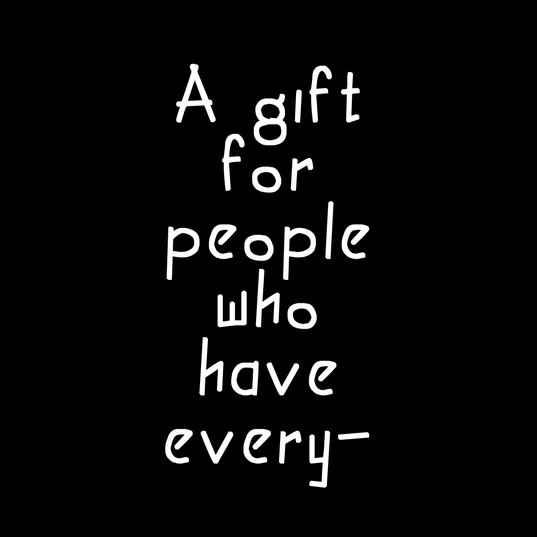 A gift for people who have everything
