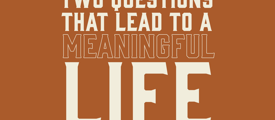 Two Questions that will Lead to a Meaningful Life