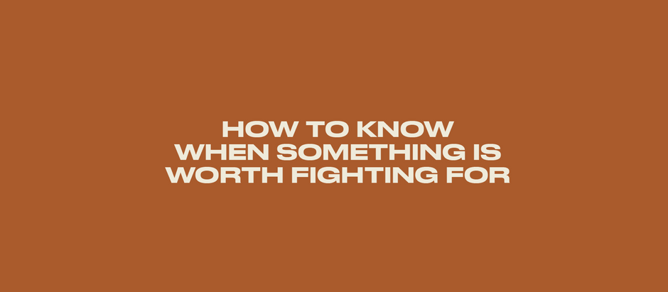 How To Know Something Is Worth Fighting For