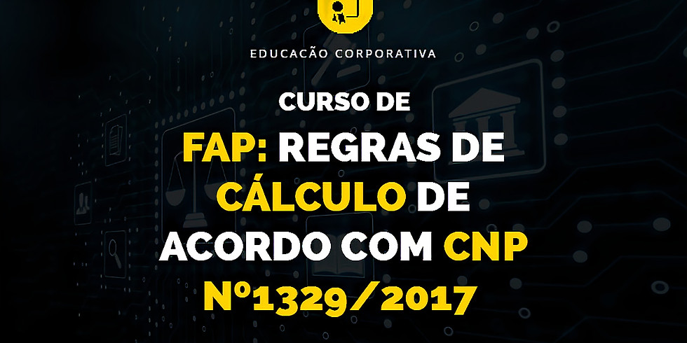 Curso de FAP: Regras de Cálculo de acordo com CNP Nº1329/2017
