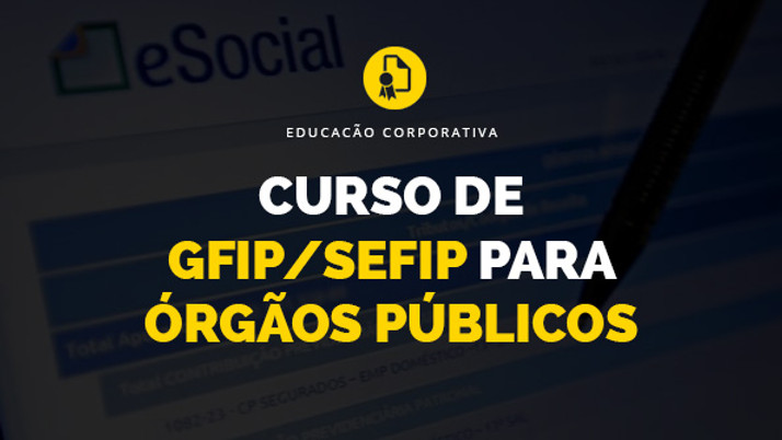 Curso de GFIP/SEFIP para Órgãos Públicos: Prático