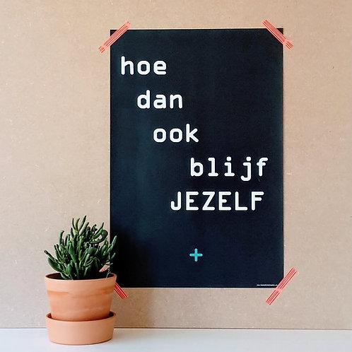 Poster met tekst 'hoe dan ook blijf JEZELF'