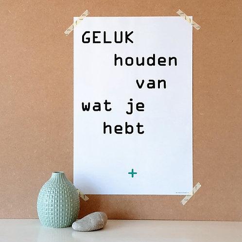 Poster met tekst 'GELUK houden van wat je hebt'