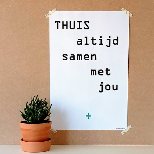 Poster met tekst 'THUIS altijd samen met jou'