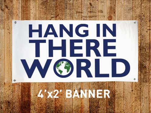 Hang In There World Banner - 4'x2' Outdoor Vinyl