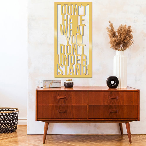 Dont Hate Whatyou Dont Under Stand Metal Decor - Gold