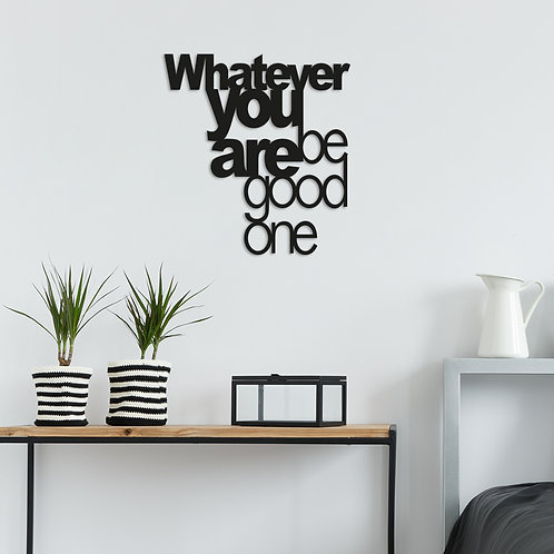 Whatever You Be Good One