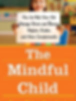 The Mindful Child:How To Help Your Kid Manage Stress And Become Happier, Kinder And More Compassionate– By Susan Greenland