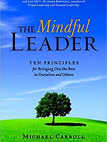 The Mindful Leader:Awakening Your Natural Management Skills Through Mindfulness Meditation– By Michael Carrol