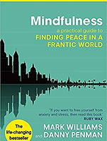 Mindfulness:A Practical Guide To Finding Peace In A Frantic World– By Mark Williams And Danny Penman