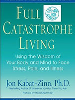 Full Catastrophe Living:Using The Wisdom Of Your Body And Mind To Face Stress, Pain And Illness– By Jon Kabat- Zinn