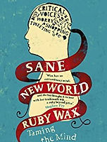 Sane New World:Taming The Mind – By Ruby Wax