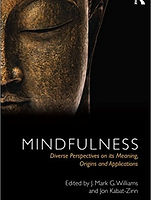 Mindfulness:Diverse Perspectives On Its Meaning, Origins And Applications – By J. Mark G. Williams And Jon Kabat-Zinn