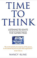 Time To Think:Listening To Ignite The Human Mind–By Nancy Kline