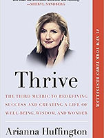 Thrive:The Third Metric To Redefining Success And Creating A Life Of Well-Being