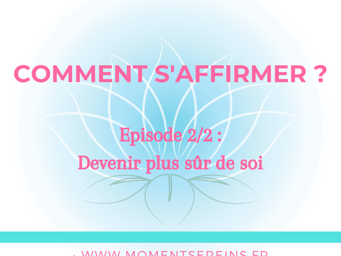 Comment s'affirmer ? Episode 2/2 : Devenir plus sûr de soi