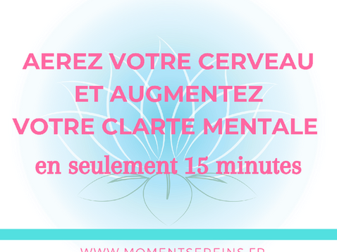 Aérez votre cerveau et augmentez votre clarté mentale en seulement 15 minutes