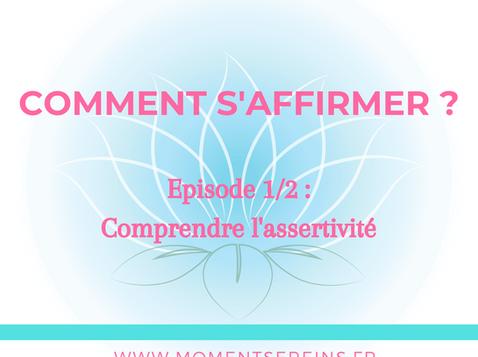 Comment s'affirmer ? Episode 1/2 : Comprendre l'assertivité