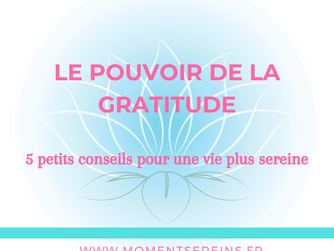 Le pouvoir de la gratitude : 5 petits conseils pour une vie plus sereine